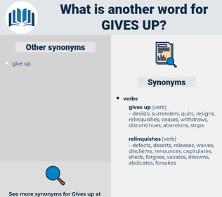 gives up, synonym gives up, another word for gives up, words like gives up, thesaurus gives up