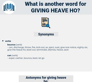giving heave ho, synonym giving heave ho, another word for giving heave ho, words like giving heave ho, thesaurus giving heave ho