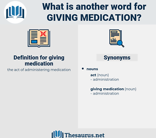 giving medication, synonym giving medication, another word for giving medication, words like giving medication, thesaurus giving medication