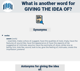 giving the idea of, synonym giving the idea of, another word for giving the idea of, words like giving the idea of, thesaurus giving the idea of