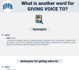 giving voice to, synonym giving voice to, another word for giving voice to, words like giving voice to, thesaurus giving voice to