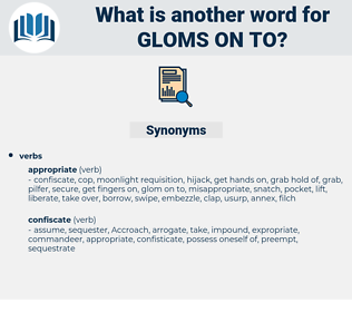 gloms on to, synonym gloms on to, another word for gloms on to, words like gloms on to, thesaurus gloms on to