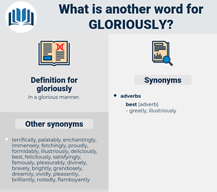 gloriously, synonym gloriously, another word for gloriously, words like gloriously, thesaurus gloriously