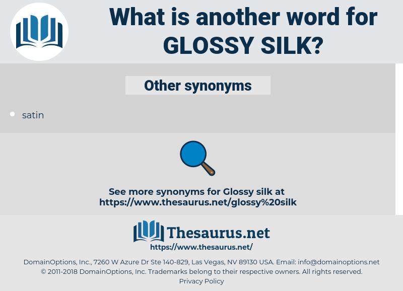 glossy silk, synonym glossy silk, another word for glossy silk, words like glossy silk, thesaurus glossy silk
