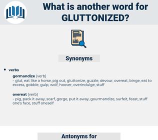 Gluttonized, synonym Gluttonized, another word for Gluttonized, words like Gluttonized, thesaurus Gluttonized