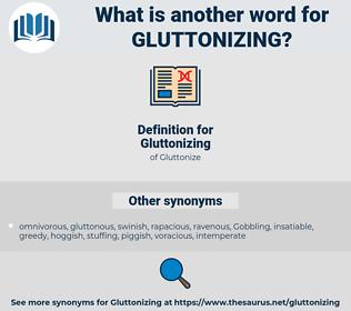 Gluttonizing, synonym Gluttonizing, another word for Gluttonizing, words like Gluttonizing, thesaurus Gluttonizing