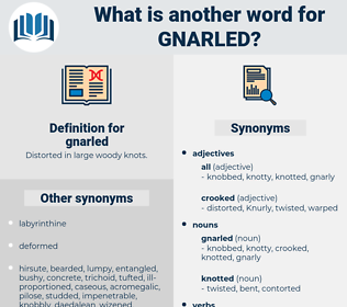 gnarled, synonym gnarled, another word for gnarled, words like gnarled, thesaurus gnarled