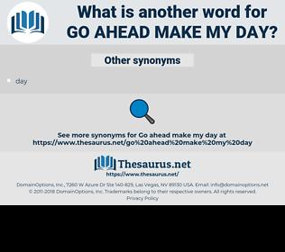 go ahead make my day, synonym go ahead make my day, another word for go ahead make my day, words like go ahead make my day, thesaurus go ahead make my day