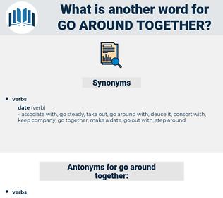 go around together, synonym go around together, another word for go around together, words like go around together, thesaurus go around together