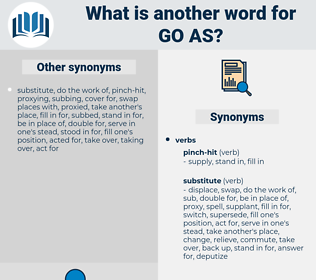 go as, synonym go as, another word for go as, words like go as, thesaurus go as