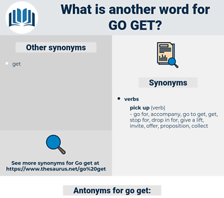 go get, synonym go get, another word for go get, words like go get, thesaurus go get
