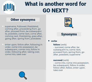go next, synonym go next, another word for go next, words like go next, thesaurus go next