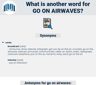 go on airwaves, synonym go on airwaves, another word for go on airwaves, words like go on airwaves, thesaurus go on airwaves