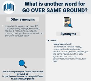 go over same ground, synonym go over same ground, another word for go over same ground, words like go over same ground, thesaurus go over same ground