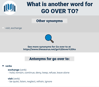 go over to, synonym go over to, another word for go over to, words like go over to, thesaurus go over to