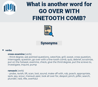 go over with finetooth comb, synonym go over with finetooth comb, another word for go over with finetooth comb, words like go over with finetooth comb, thesaurus go over with finetooth comb