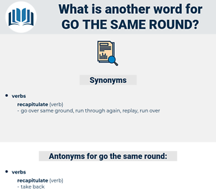 go the same round, synonym go the same round, another word for go the same round, words like go the same round, thesaurus go the same round