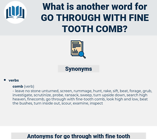 go through with fine-tooth comb, synonym go through with fine-tooth comb, another word for go through with fine-tooth comb, words like go through with fine-tooth comb, thesaurus go through with fine-tooth comb