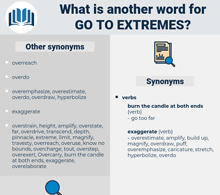 go to extremes, synonym go to extremes, another word for go to extremes, words like go to extremes, thesaurus go to extremes