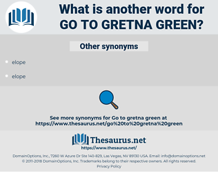 go to Gretna Green, synonym go to Gretna Green, another word for go to Gretna Green, words like go to Gretna Green, thesaurus go to Gretna Green