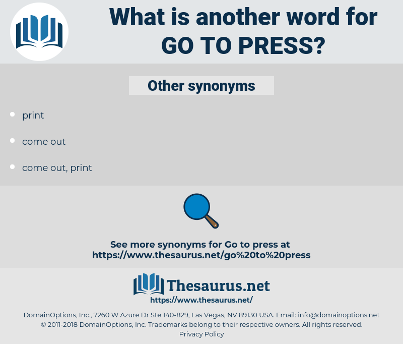 go to press, synonym go to press, another word for go to press, words like go to press, thesaurus go to press