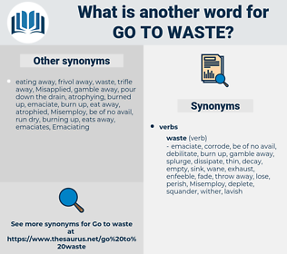 go to waste, synonym go to waste, another word for go to waste, words like go to waste, thesaurus go to waste