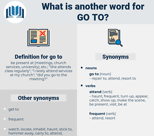 go to, synonym go to, another word for go to, words like go to, thesaurus go to