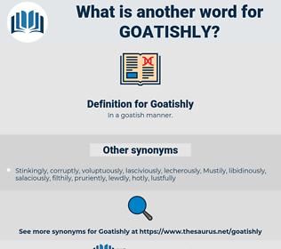 Goatishly, synonym Goatishly, another word for Goatishly, words like Goatishly, thesaurus Goatishly