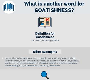Goatishness, synonym Goatishness, another word for Goatishness, words like Goatishness, thesaurus Goatishness