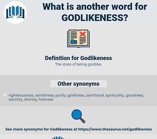 Godlikeness, synonym Godlikeness, another word for Godlikeness, words like Godlikeness, thesaurus Godlikeness
