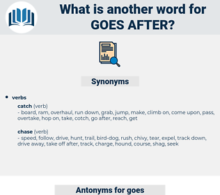 goes after, synonym goes after, another word for goes after, words like goes after, thesaurus goes after