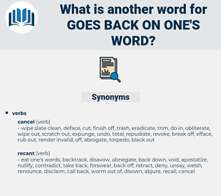 goes back on one's word, synonym goes back on one's word, another word for goes back on one's word, words like goes back on one's word, thesaurus goes back on one's word