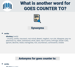 goes counter to, synonym goes counter to, another word for goes counter to, words like goes counter to, thesaurus goes counter to