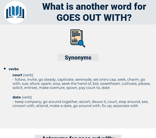 goes out with, synonym goes out with, another word for goes out with, words like goes out with, thesaurus goes out with
