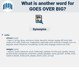 goes over big, synonym goes over big, another word for goes over big, words like goes over big, thesaurus goes over big