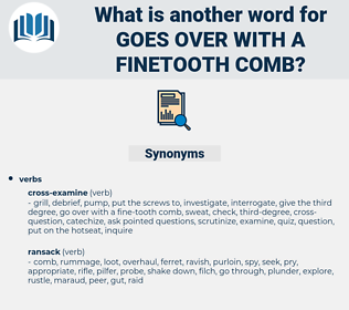 goes over with a finetooth comb, synonym goes over with a finetooth comb, another word for goes over with a finetooth comb, words like goes over with a finetooth comb, thesaurus goes over with a finetooth comb