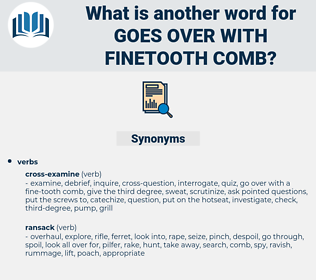 goes over with finetooth comb, synonym goes over with finetooth comb, another word for goes over with finetooth comb, words like goes over with finetooth comb, thesaurus goes over with finetooth comb