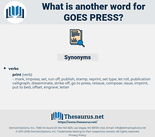 goes press, synonym goes press, another word for goes press, words like goes press, thesaurus goes press