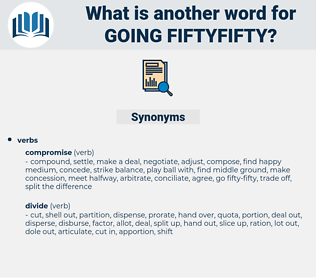 going fiftyfifty, synonym going fiftyfifty, another word for going fiftyfifty, words like going fiftyfifty, thesaurus going fiftyfifty