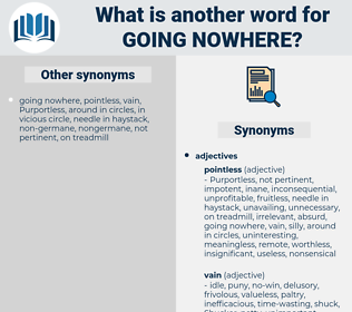 going nowhere, synonym going nowhere, another word for going nowhere, words like going nowhere, thesaurus going nowhere
