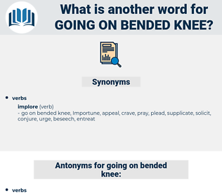 going on bended knee, synonym going on bended knee, another word for going on bended knee, words like going on bended knee, thesaurus going on bended knee