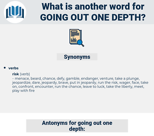 going out one depth, synonym going out one depth, another word for going out one depth, words like going out one depth, thesaurus going out one depth
