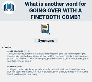going over with a finetooth comb, synonym going over with a finetooth comb, another word for going over with a finetooth comb, words like going over with a finetooth comb, thesaurus going over with a finetooth comb