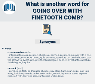 going over with finetooth comb, synonym going over with finetooth comb, another word for going over with finetooth comb, words like going over with finetooth comb, thesaurus going over with finetooth comb