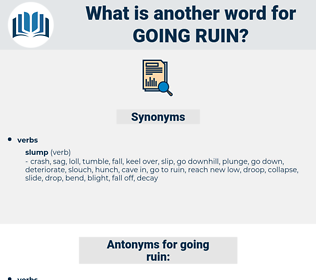 going ruin, synonym going ruin, another word for going ruin, words like going ruin, thesaurus going ruin