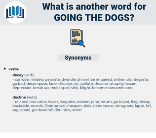 going the dogs, synonym going the dogs, another word for going the dogs, words like going the dogs, thesaurus going the dogs