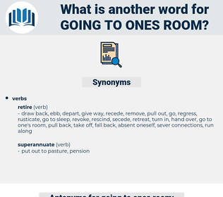 going to ones room, synonym going to ones room, another word for going to ones room, words like going to ones room, thesaurus going to ones room