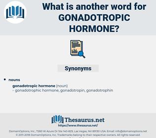 gonadotropic hormone, synonym gonadotropic hormone, another word for gonadotropic hormone, words like gonadotropic hormone, thesaurus gonadotropic hormone