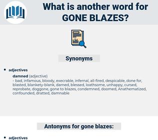 gone blazes, synonym gone blazes, another word for gone blazes, words like gone blazes, thesaurus gone blazes