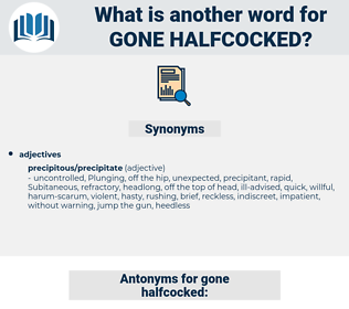 gone halfcocked, synonym gone halfcocked, another word for gone halfcocked, words like gone halfcocked, thesaurus gone halfcocked